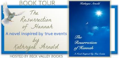 The Resurrection Of Hannah – A Novel Inspired By True Events By Kathryne Arnold