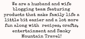 We are a husband and wife blogging team featuring products that make family life a little bit easier and a lot more fun along with  recipes, crafts, entertainment and Smoky Mountain Travel!