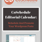 CoSchedule Editorial Calendar: Schedule And Promote Your Wordpress Posts