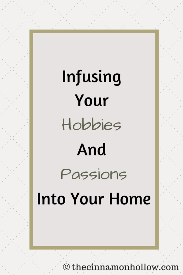 Infusing Your Hobbies And Passions Into Your Home
