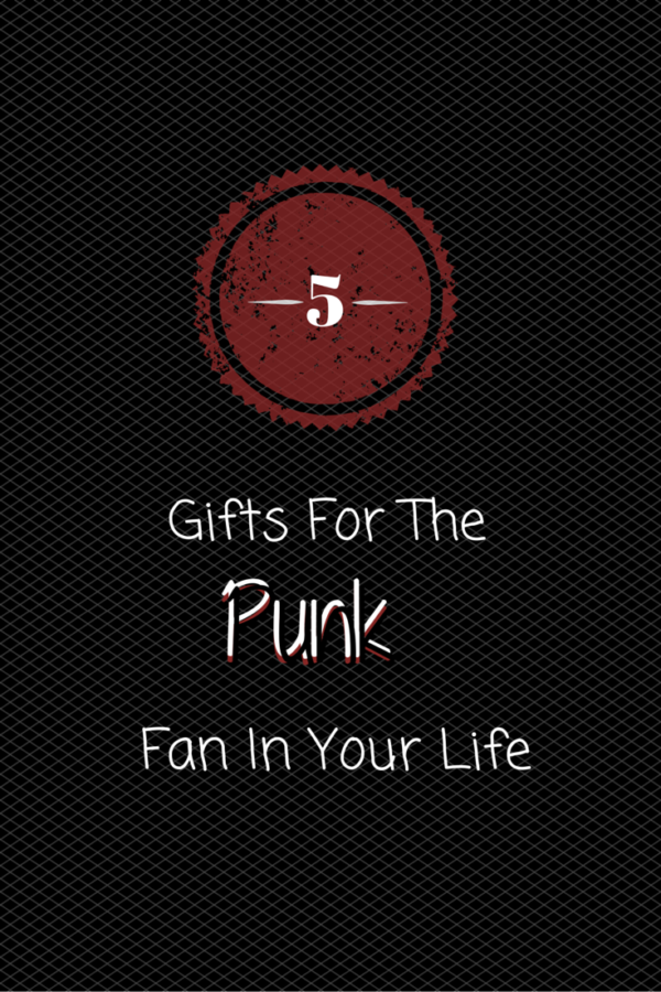 5 Gifts For The Punk Fan In Your Life