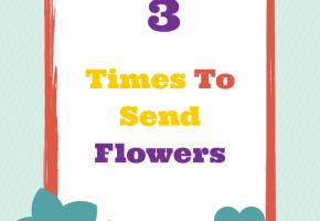 Three Times To Send Flowers