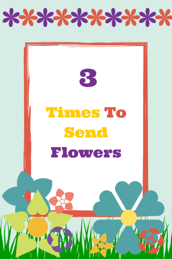 Three Times To Send Flowers