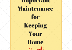 Important Maintenance for Keeping Your Home Sweet