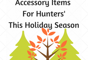 Firearm Accessory Items For Hunters' This Holiday Season
