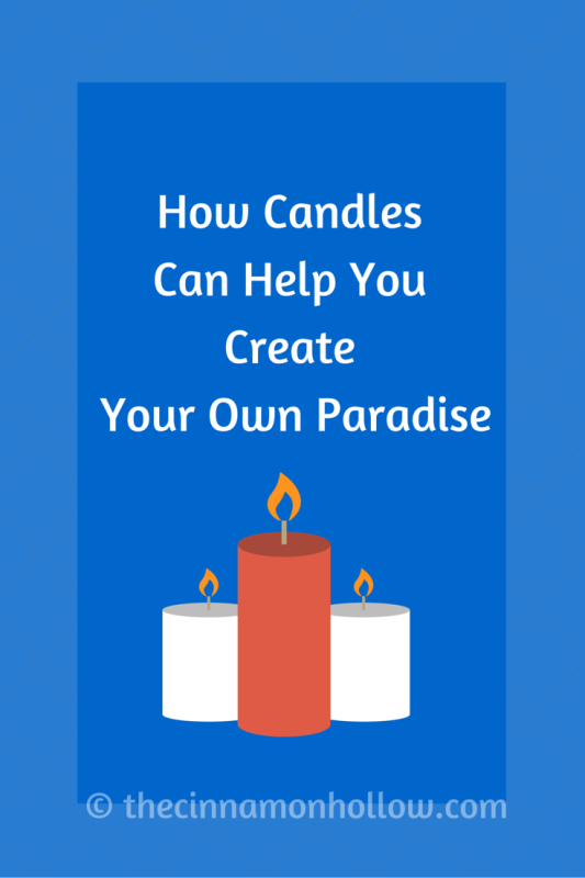 How CandlesCan Help YouCreateYour Own Paradise