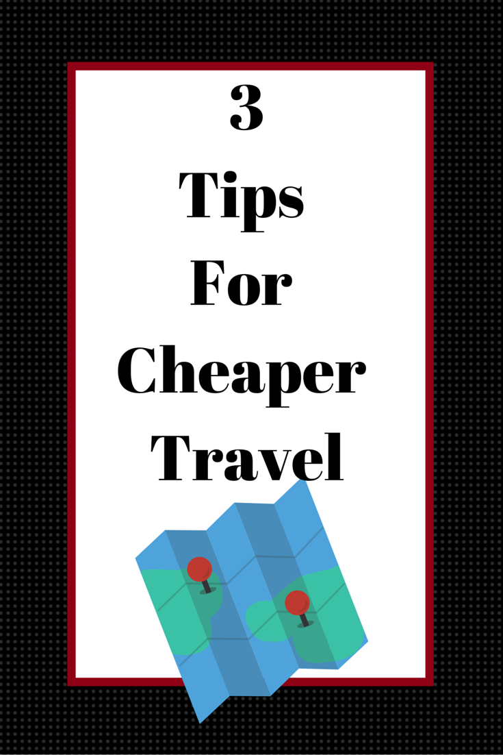 Three Tips For Cheaper Travel