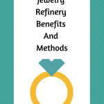 Jewelry Refinery Benefits And Methods