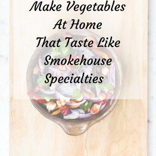 Make Vegetables At Home That Taste Like Smokehouse Specialties
