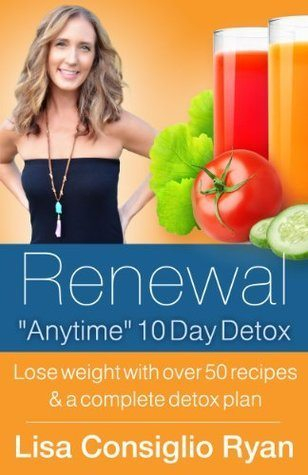 "Renewal ""Anytime"" Detox By Lisa Consiglio Ryan"