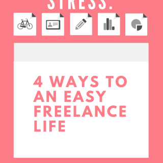 Forget The Stress: 4 Ways To An Easy Freelance Life