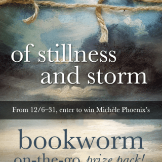 Michèle Phoenix's Of Stillness And Storm. Bookworm On-the-Go Prize Pack