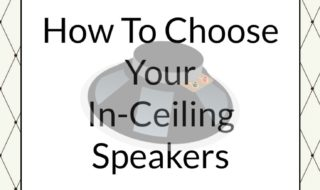 How To Choose Your In-Ceiling Speakers