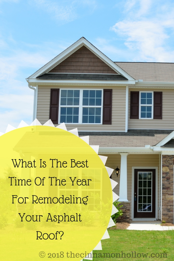 What Is The Best Time Of The Year For Remodeling Your Asphalt Roof?