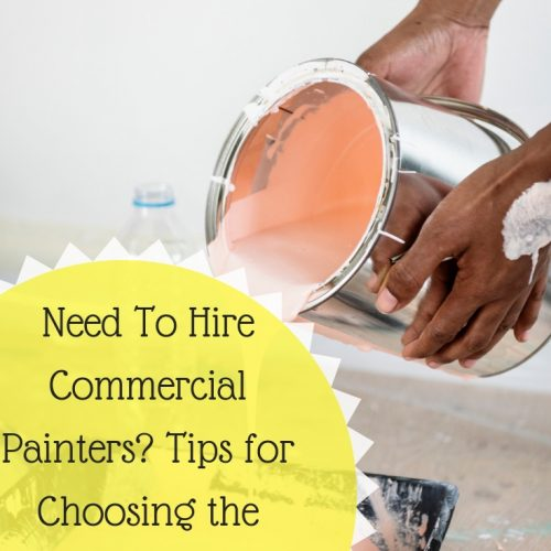 Tips for Choosing the Best Commercial Painters