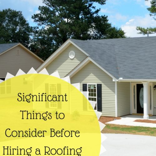 Significant Things To Consider Before Hiring A Roofing Contractor