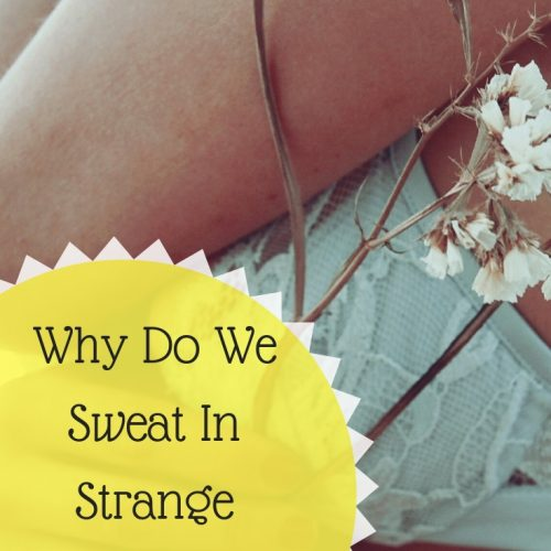 Why Do We Sweat In Strange Places?