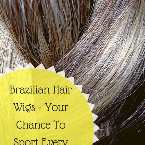Brazilian Hair Wigs - Your Chance To Sport Every Look And Style
