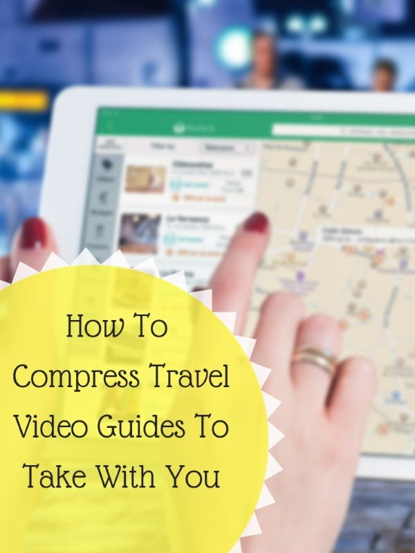 How To Compress Travel Video Guides To Take With You