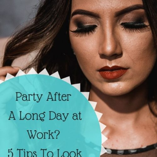 Party After A Long Day at Work? 5 Tips To Look Your Best