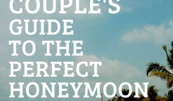 A New Couple's Guide To The Perfect Honeymoon