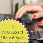 5 Advantages Of Microsoft Azure For Your Business