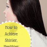 How To Achieve Shinier, Healthier Hair