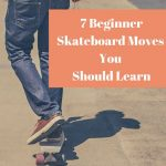 7 Beginner Skateboard Moves You Should Learn