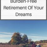 Retirement Planning: Having A Burden-Free Retirement Of Your Dreams