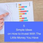 5 Simple Ideas on How to Invest With The Little Money You Have