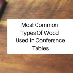 Most Common Types Of Wood Used In Conference Tables