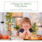 5 Things To Add Into Your New Home To Make It Safer For Your Children