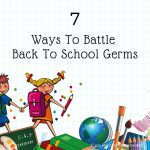 7 Ways To Battle Back To School Germs