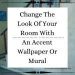 Change The Look Of Your Room With An Accent Wallpaper Or Mural