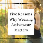 Five Reasons Why Wearing Activewear Matters