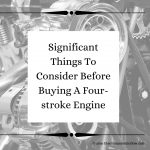 Significant Things To Consider Before Buying A 4-stroke Engine