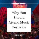 Why You Should Attend Music Festivals