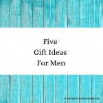 Five Gift Ideas For Men