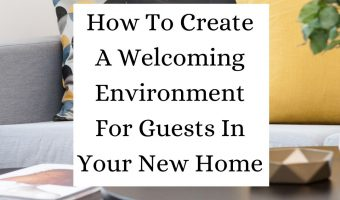 How To Create A Welcoming Environment For Guests In Your New Home