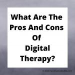 What Are The Pros And Cons Of Digital Therapy?