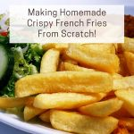 Making Homemade Crispy French Fries From Scratch!