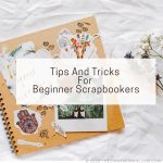 Tips And Tricks For Beginner Scrapbookers