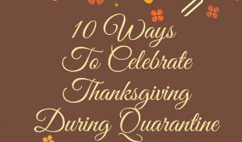 10 Ways To Celebrate Thanksgiving During Quarantine