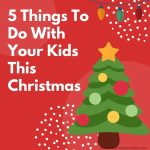 5 Things To Do With Your Kids This Christmas