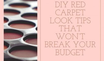 DIY Red Carpet Look Tips That Won't Break Your Budget