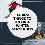 The Best Things To Do On A Winter Staycation