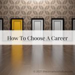 Choosing A Career: Finding The Best Option For You.