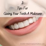 3 Tips For Giving Your Teeth A Makeover