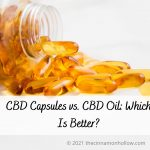 CBD Capsules vs. CBD Oil: Which Is Better?
