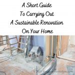 A Short Guide To Carrying Out A Sustainable Renovation On Your Home